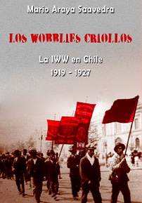 Los Wobblies criollos. Fundación e ideología en la región chilena de la Industrial Workers of the World - IWW (1919-1927)